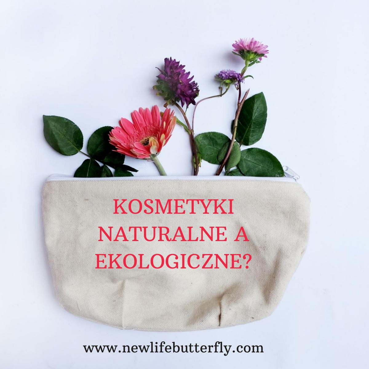 Kosmetyki naturalne a ekologiczne